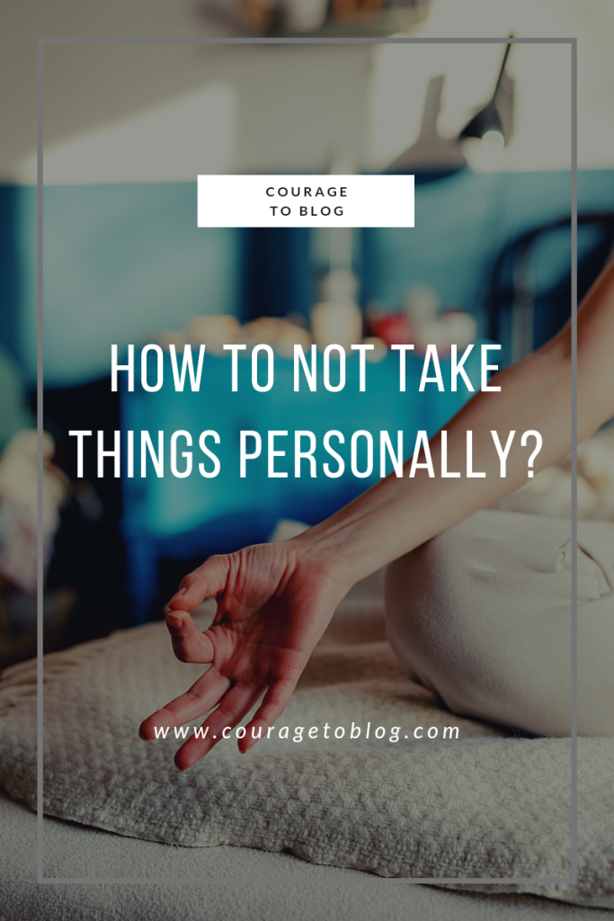 How To Not Take Things Personally?
